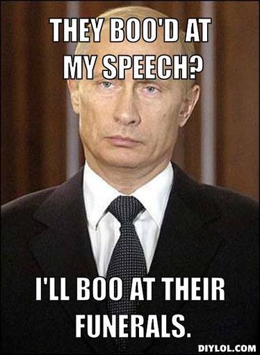 badass-putin-meme-generator-they-boo-d-at-my-speech-i-ll-boo-at-their-funerals-b40702